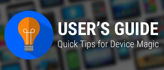 Device Magic - user's guide quick tips help